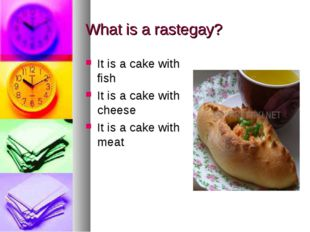 What is a rastegay? It is a cake with fish It is a cake with cheese It is a c