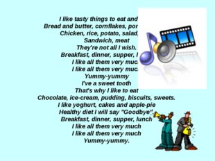 I like tasty things to eat and drink Bread and butter, cornflakes, porridge,