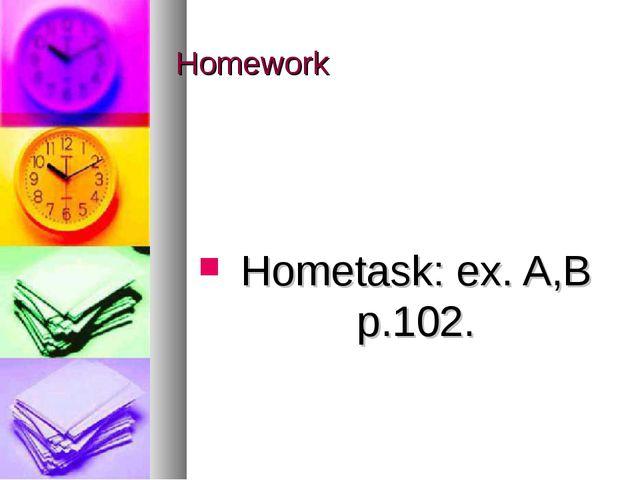 Homework Hometask: ex. A,B p.102.