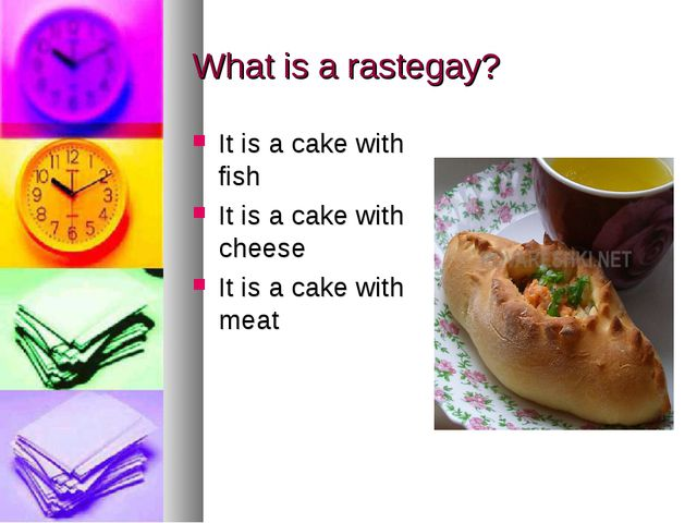 What is a rastegay? It is a cake with fish It is a cake with cheese It is a c...