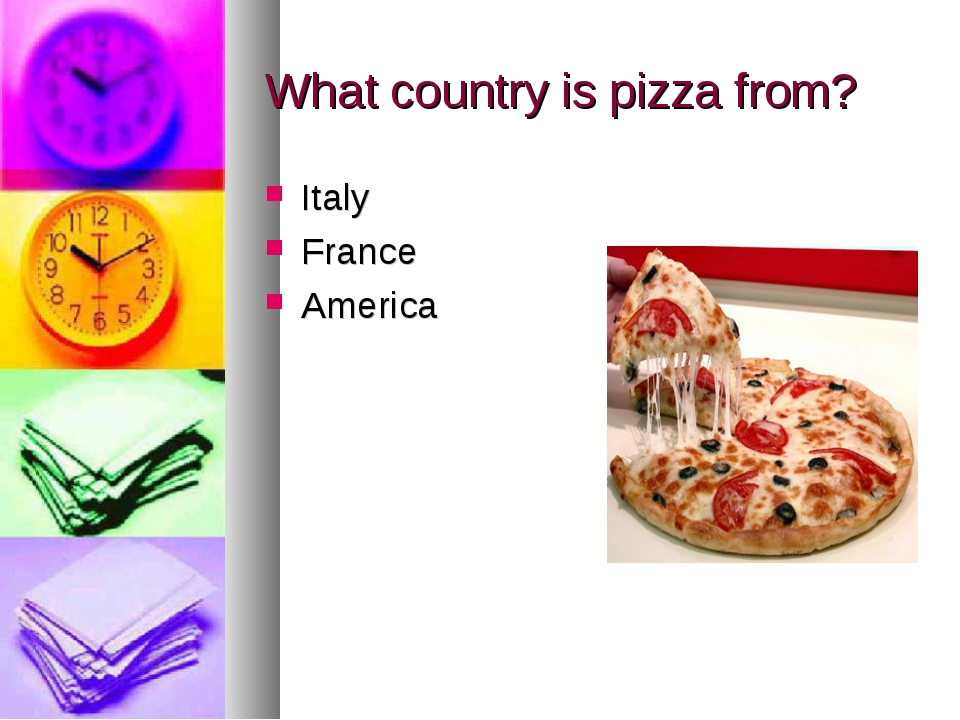 What country is pizza from? Italy France America