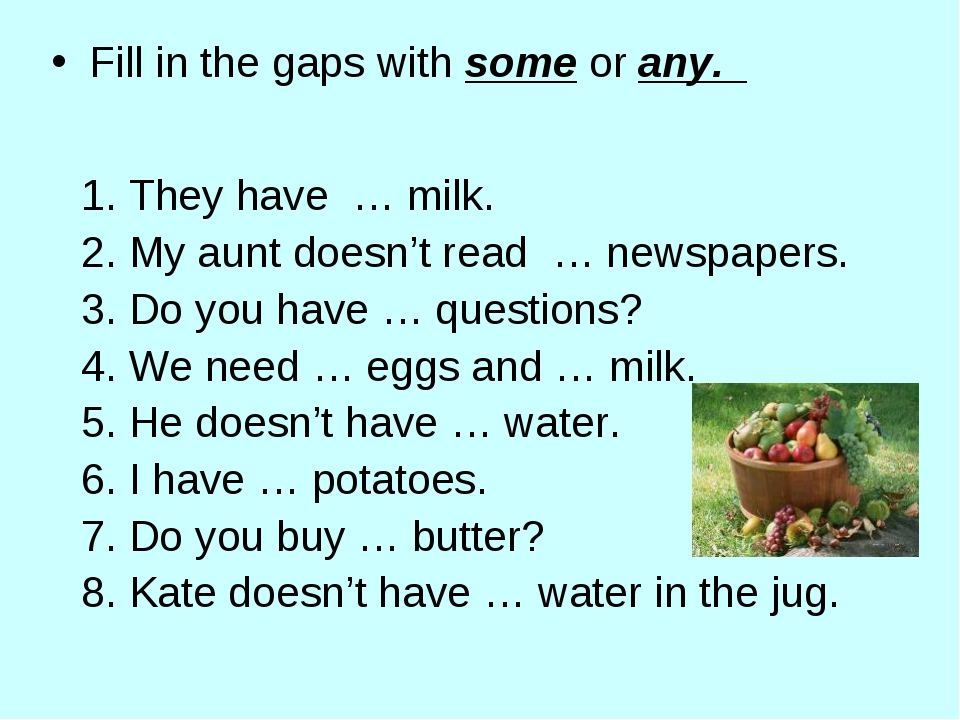 Fill in the gaps with some or any. 1. They have … milk. 2. My aunt doesn't r...