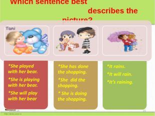 Which sentence best describes the picture? * *