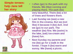 Simple tenses: help Jane tell her story I often (go) to the park with my frie