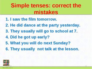 Simple tenses: correct the mistakes I saw the film tomorrow. He did dance at