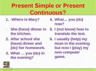 Present Simple or Present Continuous? -Where is Mary? She (have) dinner in th