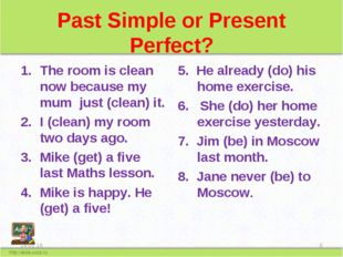 Past Simple or Present Perfect? The room is clean now because my mum just (cl
