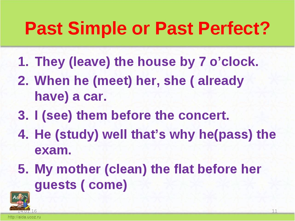 Past Simple or Past Perfect? They (leave) the house by 7 o'clock. When he (me...