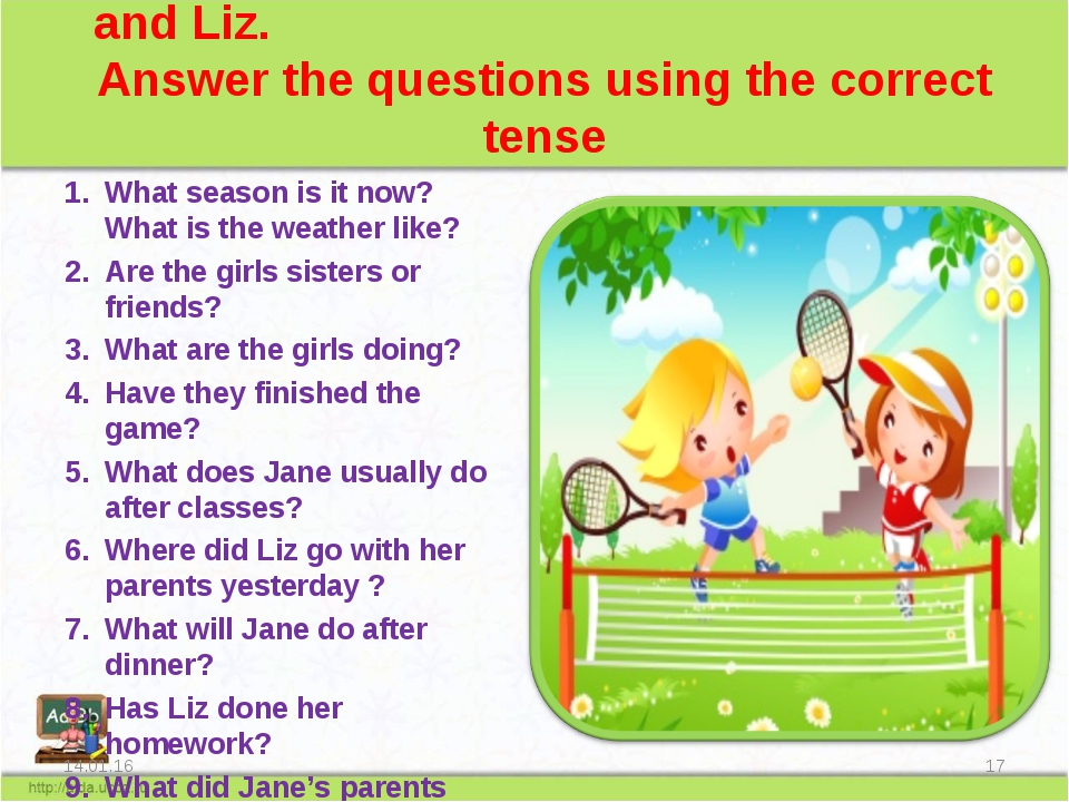 Look at the picture. You can see Jane and Liz. Answer the questions using th...