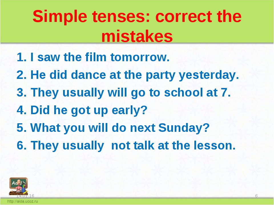 Simple tenses: correct the mistakes I saw the film tomorrow. He did dance at...