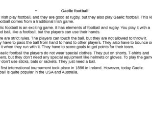 Gaelic football The Irish play football, and they are good at rugby, but the