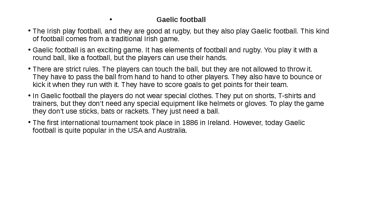 Gaelic football The Irish play football, and they are good at rugby, but the...