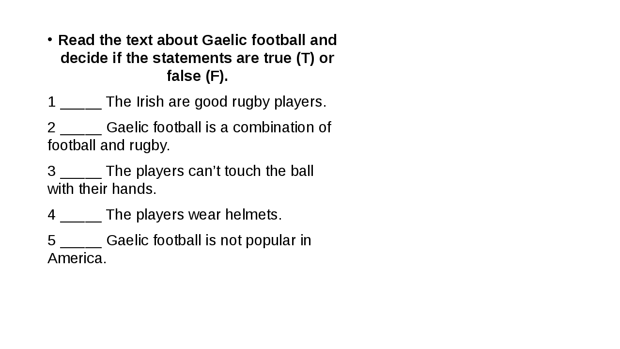 Read the text about Gaelic football and decide if the statements are true (T...