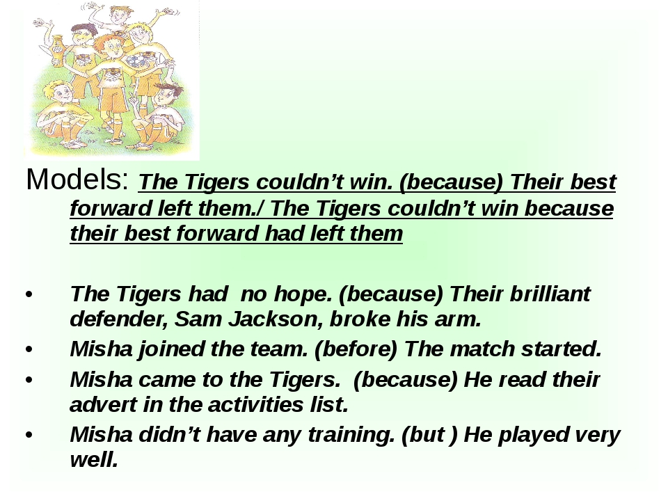 Models: The Tigers couldn't win. (because) Their best forward left them./ The...