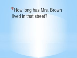 How long has Mrs. Brown lived in that street?
