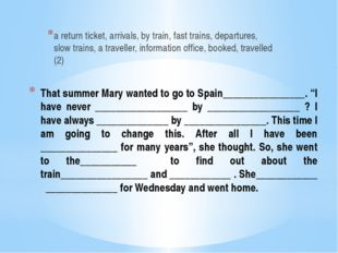 "That summer Mary wanted to go to Spain________________. ""I have never _______"