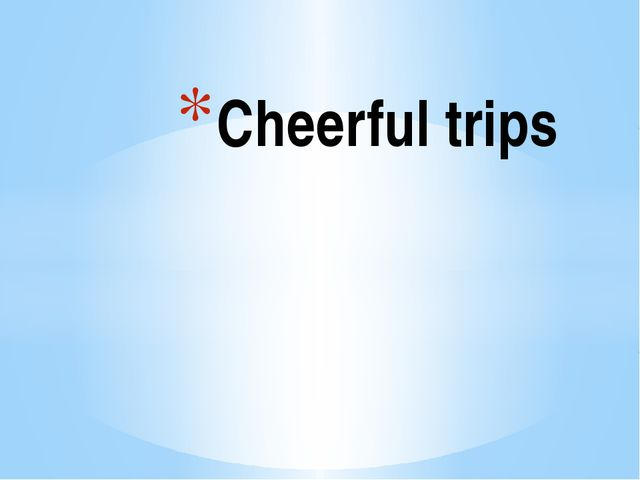 Cheerful trips