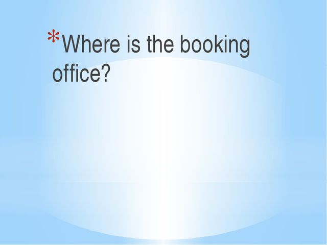 Where is the booking office?