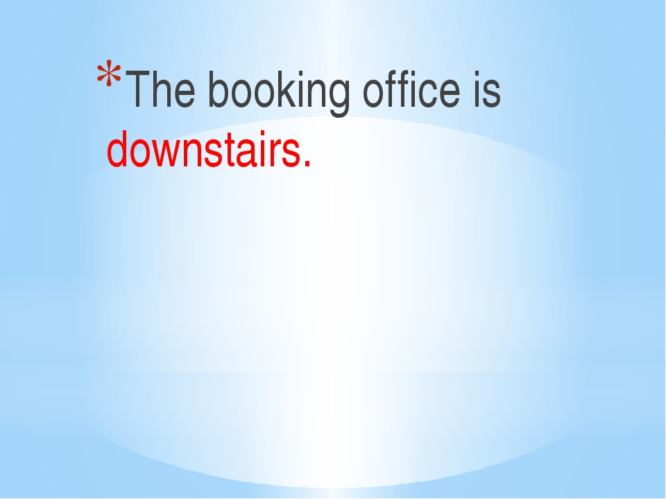 The booking office is downstairs.
