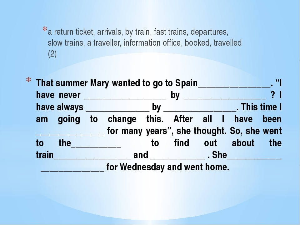 "That summer Mary wanted to go to Spain________________. ""I have never _______..."