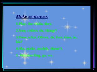 Make sentences. 1.Play, the violin, they. 2.You, collect, do, things? 3.Does,
