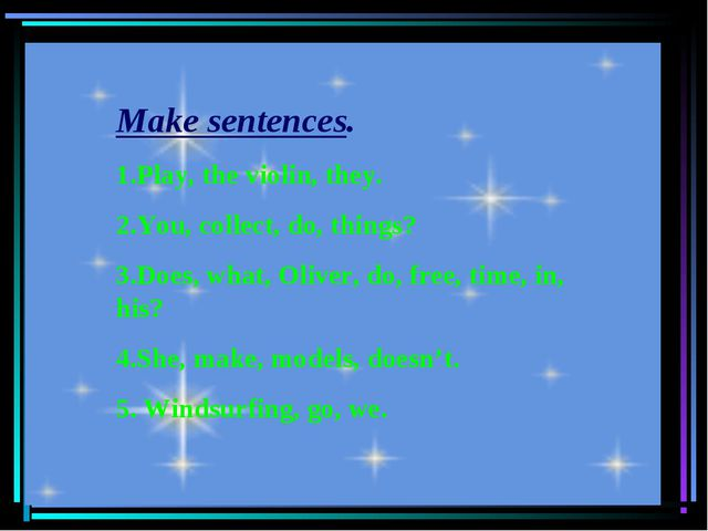 Make sentences. 1.Play, the violin, they. 2.You, collect, do, things? 3.Does,...