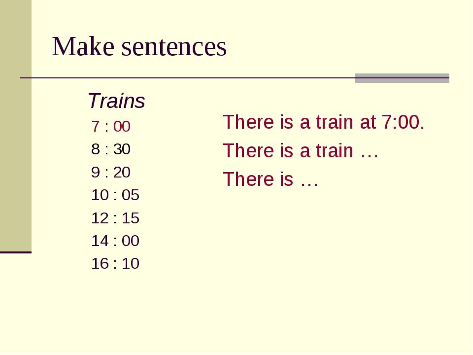 Make sentences Trains 7 : 00 8 : 30 9 : 20 10 : 05 12 : 15 14 : 00 16 : 10 Th...