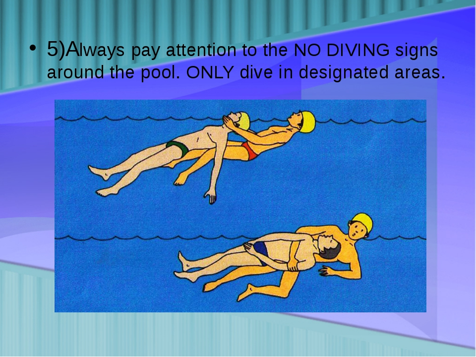 5)Always pay attention to the NO DIVING signs around the pool. ONLY dive in d...