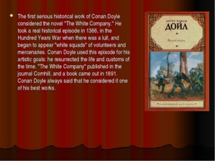 """The first serious historical work of Conan Doyle considered the novel """"The Wh"""