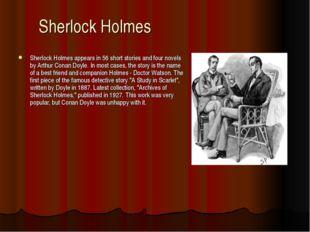 Sherlock Holmes Sherlock Holmes appears in 56 short stories and four novels b
