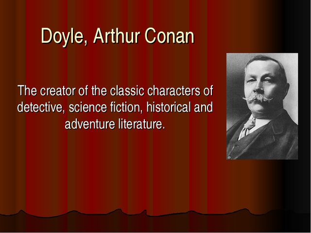 Doyle, Arthur Conan The creator of the classic characters of detective, scien...