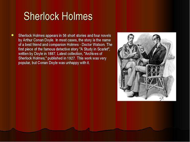 Sherlock Holmes Sherlock Holmes appears in 56 short stories and four novels b...