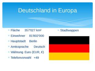 Deutschland in Europa Fläche357'027 km² Einwohner81'802'000 HauptstadtBerl