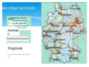Alle Wege nach Berlin Autobahn Flugroute -- -- -- -- -- -- -- -- -- -- -- --