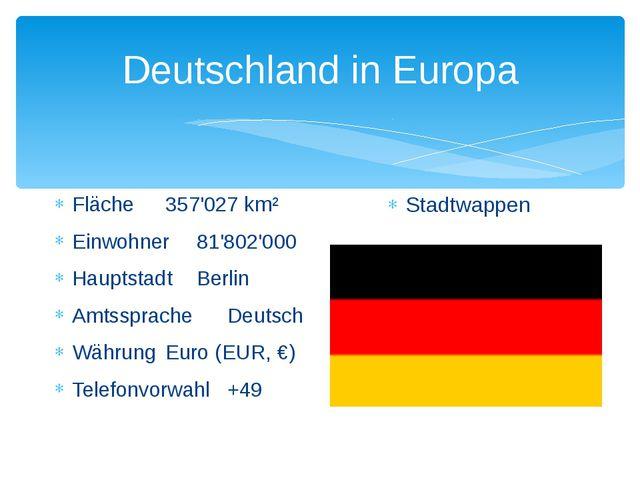 Deutschland in Europa Fläche357'027 km² Einwohner81'802'000 HauptstadtBerl...