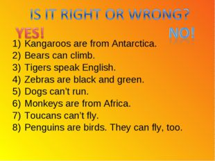 Kangaroos are from Antarctica. Bears can climb. Tigers speak English. Zebras