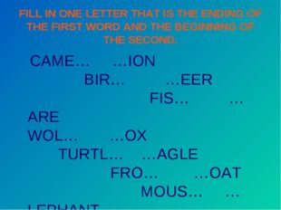 FILL IN ONE LETTER THAT IS THE ENDING OF THE FIRST WORD AND THE BEGINNING OF