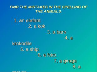 FIND THE MISTAKES IN THE SPELLING OF THE ANIMALS. 1. an elefant 2. a kok 3. a