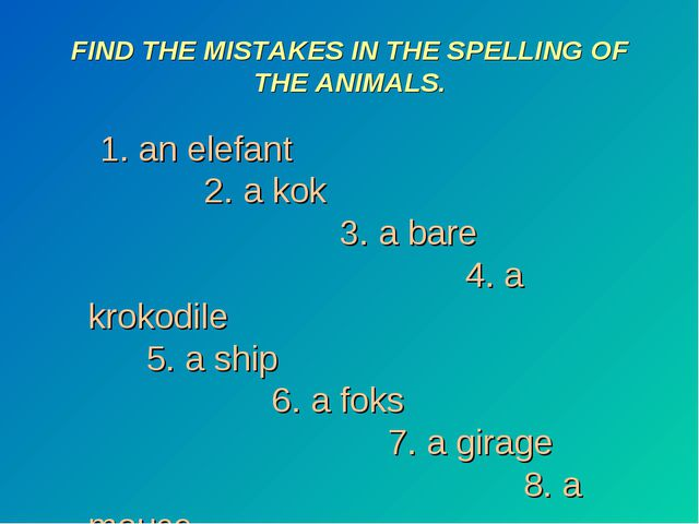 FIND THE MISTAKES IN THE SPELLING OF THE ANIMALS. 1. an elefant 2. a kok 3. a...