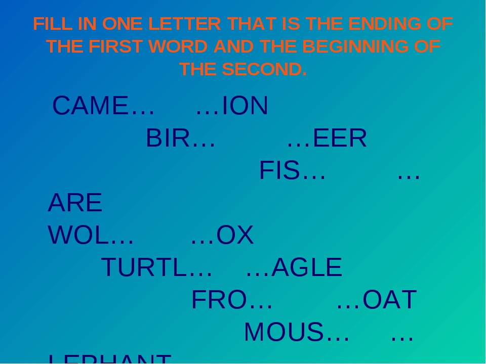FILL IN ONE LETTER THAT IS THE ENDING OF THE FIRST WORD AND THE BEGINNING OF...
