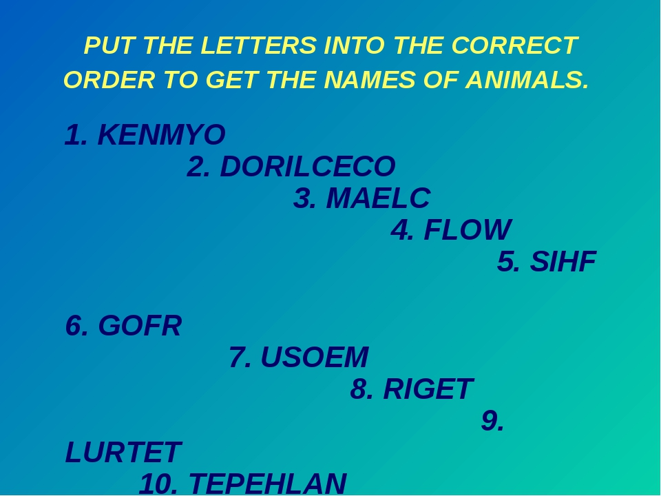 PUT THE LETTERS INTO THE CORRECT ORDER TO GET THE NAMES OF ANIMALS. 1. KENMYO...