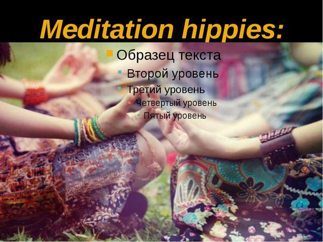 Meditation hippies:
