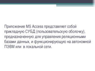Приложение MS Access представляет собой прикладную СУБД (пользовательскую обо