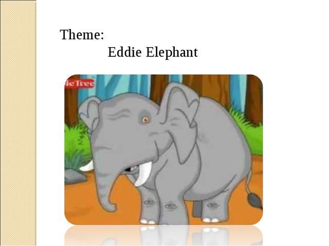 Theme: Eddie Elephant