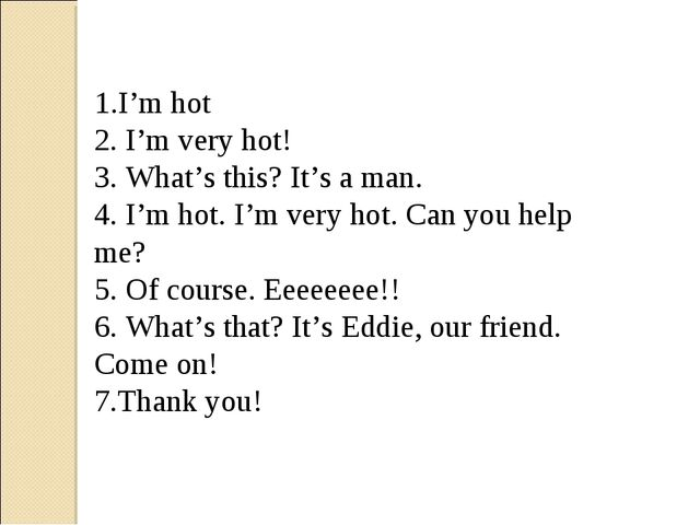 1.I'm hot 2. I'm very hot! 3. What's this? It's a man. 4. I'm hot. I'm very h...
