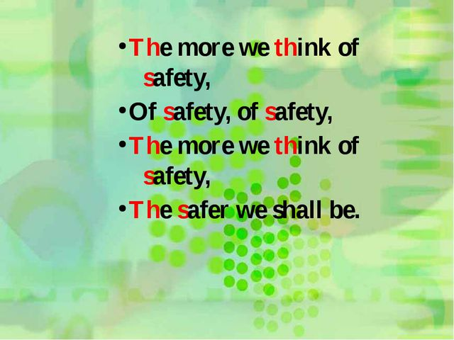 The more we think of safety, Of safety, of safety, The more we think of safet...
