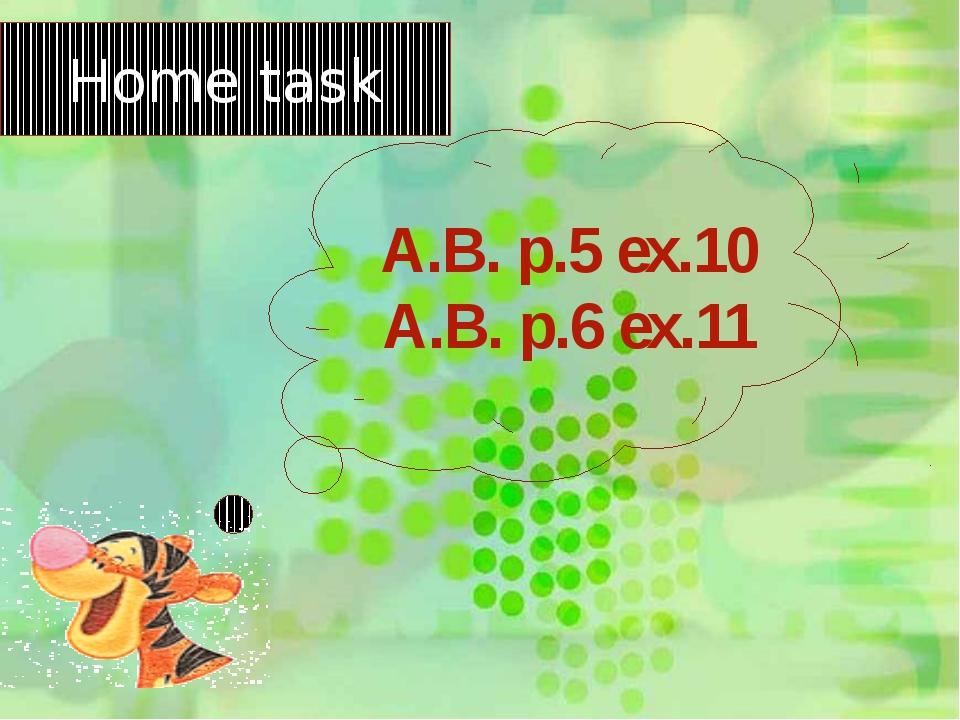 A.B. p.5 ex.10 A.B. p.6 ex.11 Home task