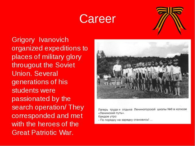 Career Grigory Ivanovich organized expeditions to places of military glory th...