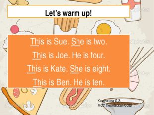 Let's warm up! This is Sue. She is two. This is Joe. He is four. This is Kate