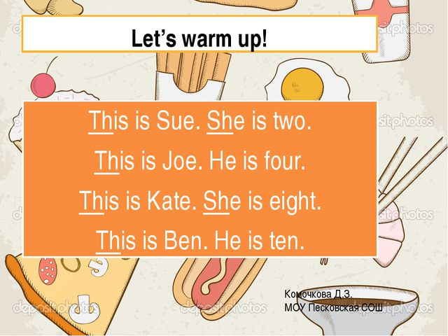 Let's warm up! This is Sue. She is two. This is Joe. He is four. This is Kate...
